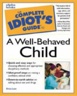 The Complete Idiot's Guide to a Well-Behaved Child