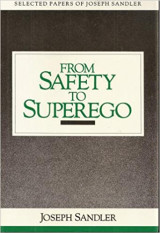 From Safety to Superego: Selected Papers of Joseph Sandler