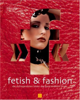 Fetish And Fashion: The Most Exciting Images Of The Verry Different Kind Of Fashion (German Edition)