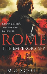 Rome: The Emperor's Spy. M.C. Scott