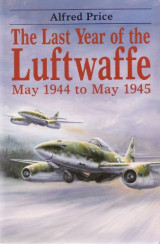 The Last Year of the Luftwaffe: May 1944-May 1945